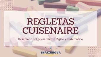 Desarrollo del pensamiento lógico y matemático: Las regletas Cuisenaire